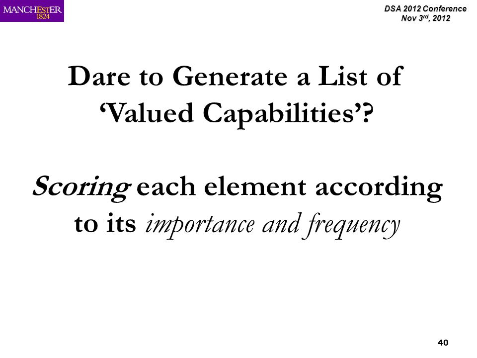 DSA 2012 Conference Nov 3 rd, 2012 40 Dare to Generate a List of Valued Capabilities.