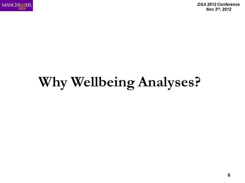 DSA 2012 Conference Nov 3 rd, 2012 5 Why Wellbeing Analyses