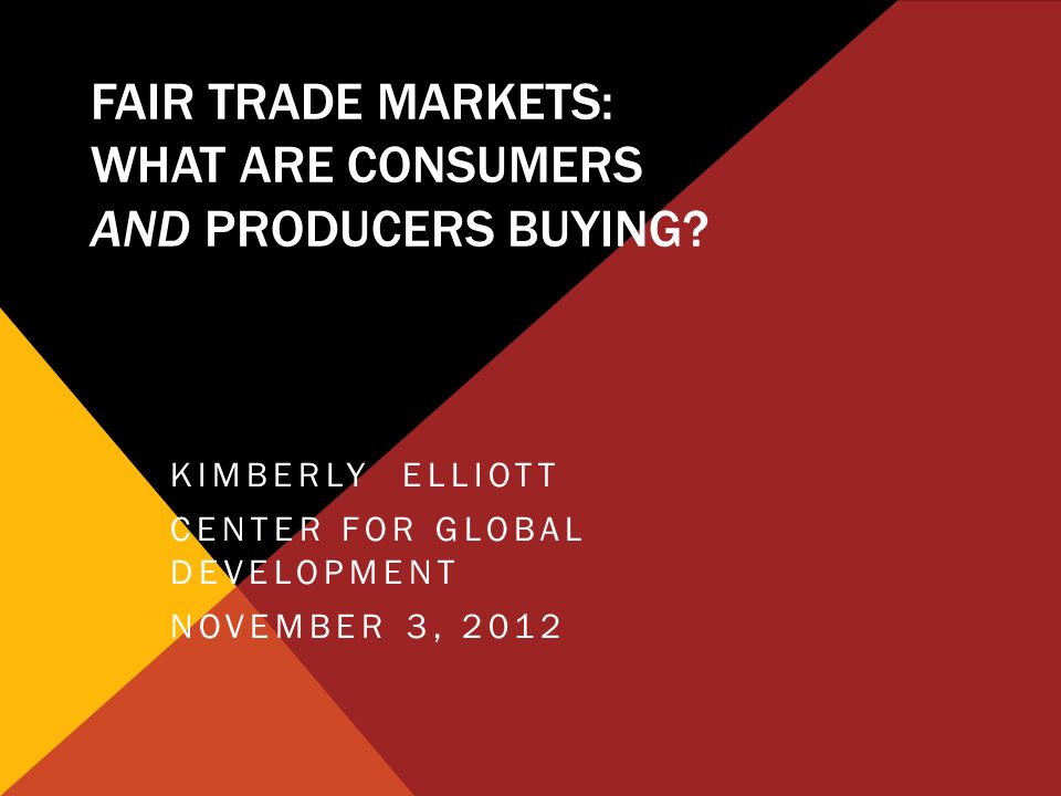 FAIR TRADE MARKETS: WHAT ARE CONSUMERS AND PRODUCERS BUYING.
