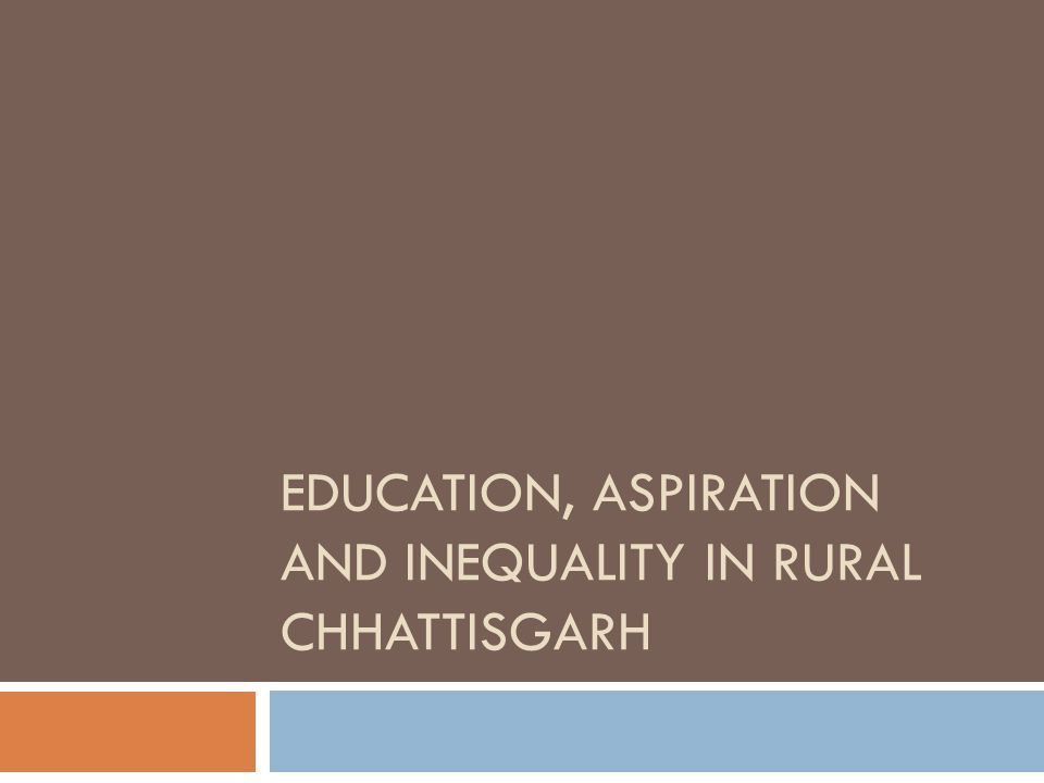 EDUCATION, ASPIRATION AND INEQUALITY IN RURAL CHHATTISGARH