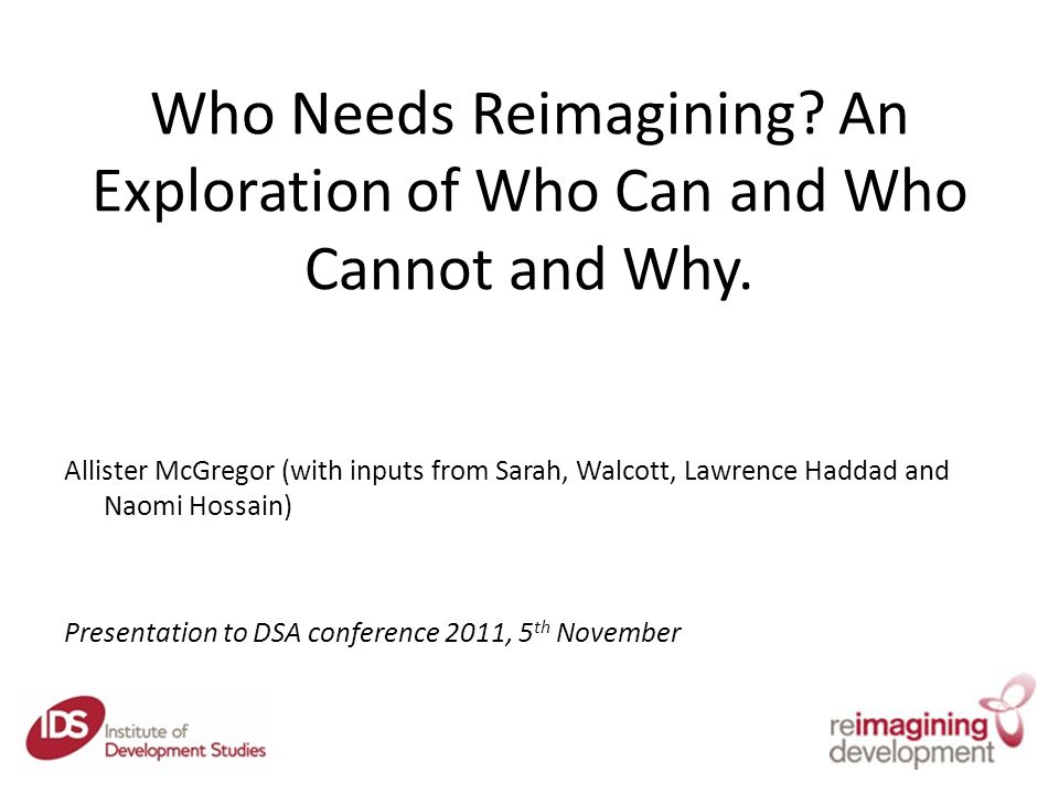 Who Needs Reimagining. An Exploration of Who Can and Who Cannot and Why.