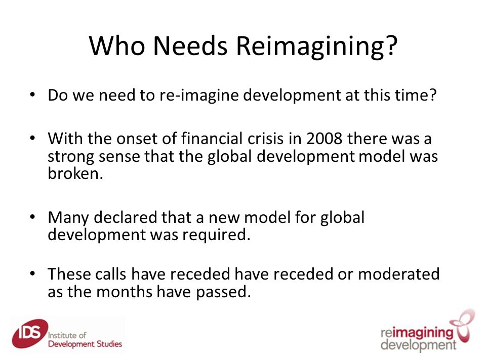 Who Needs Reimagining. Do we need to re-imagine development at this time.