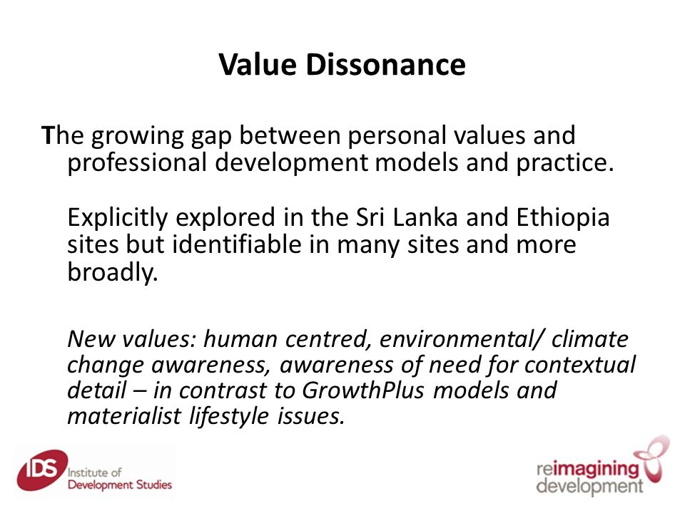 Value Dissonance The growing gap between personal values and professional development models and practice.