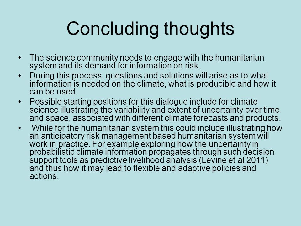 Concluding thoughts The science community needs to engage with the humanitarian system and its demand for information on risk.