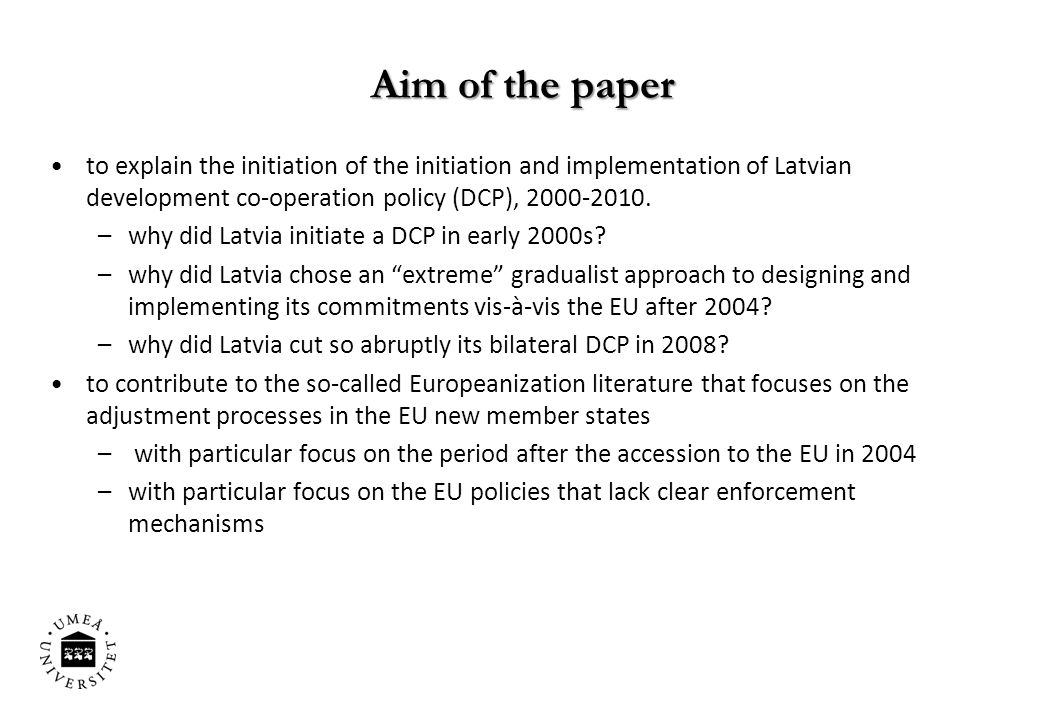 Aim of the paper to explain the initiation of the initiation and implementation of Latvian development co-operation policy (DCP), 2000-2010.