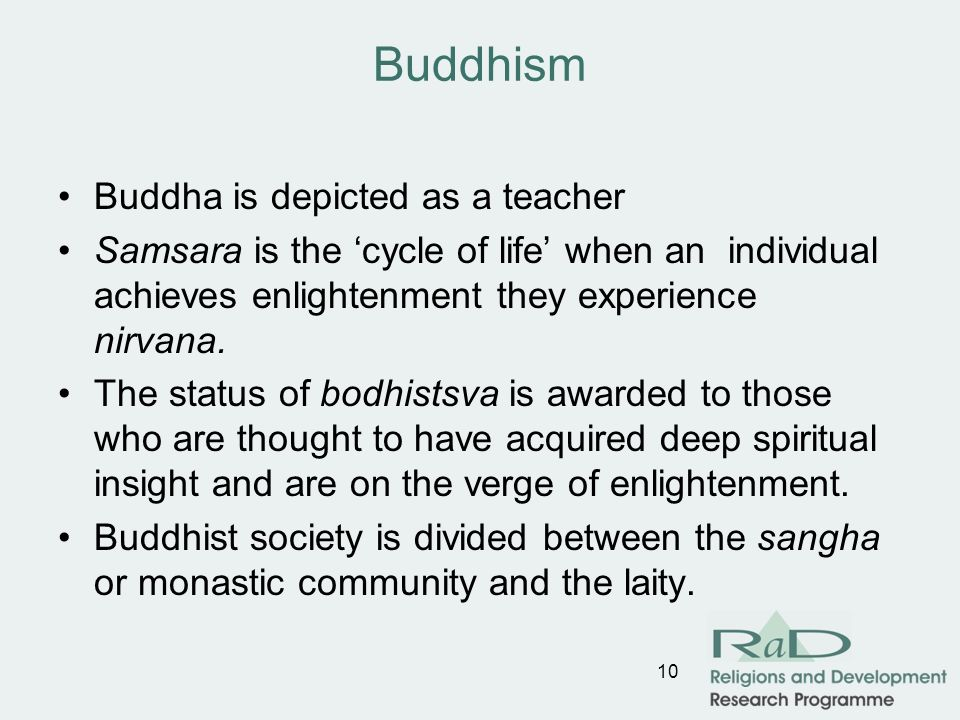 Buddhism Buddha is depicted as a teacher Samsara is the cycle of life when an individual achieves enlightenment they experience nirvana.