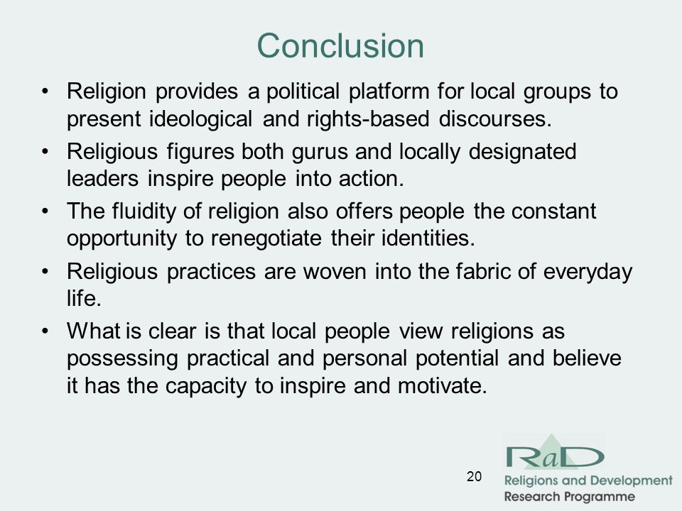 Conclusion Religion provides a political platform for local groups to present ideological and rights-based discourses.