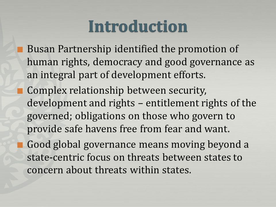 Busan Partnership identified the promotion of human rights, democracy and good governance as an integral part of development efforts.