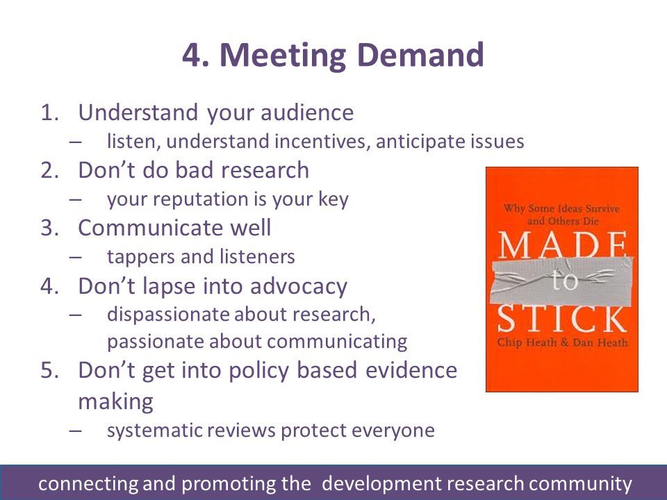 4. Meeting Demand 1.Understand your audience – listen, understand incentives, anticipate issues 2.Dont do bad research – your reputation is your key 3