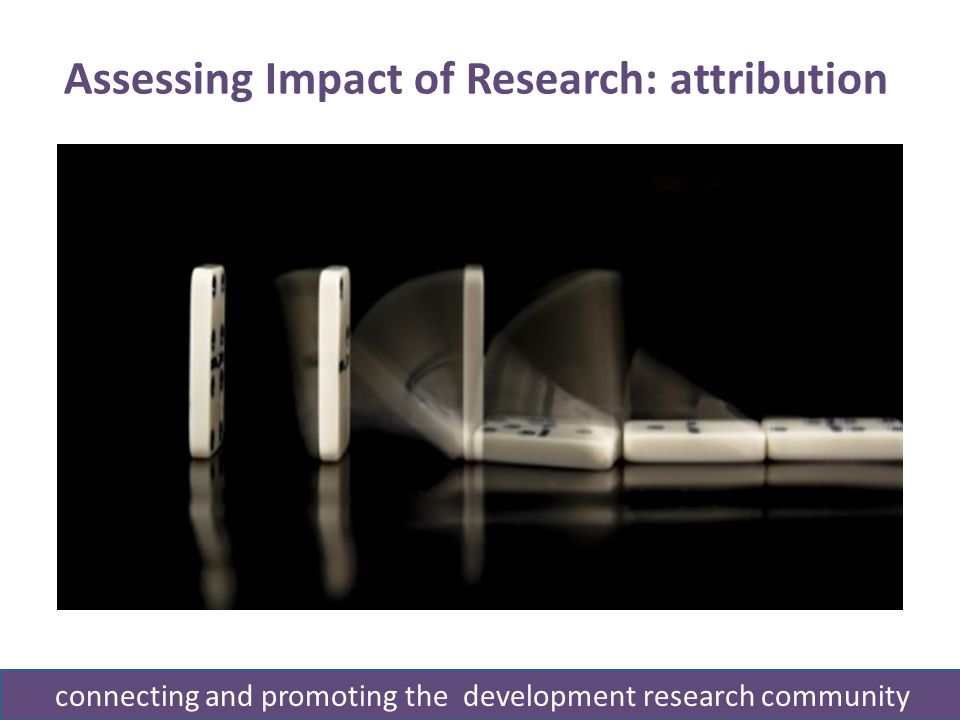 Assessing Impact of Research: attribution connecting and promoting the development research community