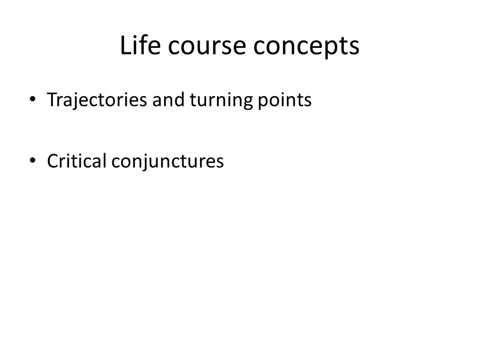 Life course concepts Trajectories and turning points Critical conjunctures