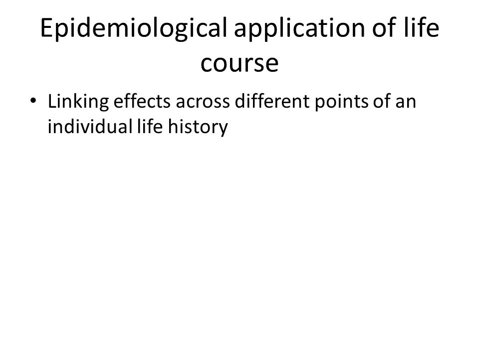 Epidemiological application of life course Linking effects across different points of an individual life history
