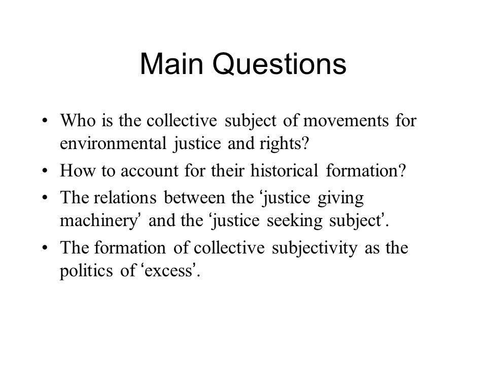 Main Questions Who is the collective subject of movements for environmental justice and rights.