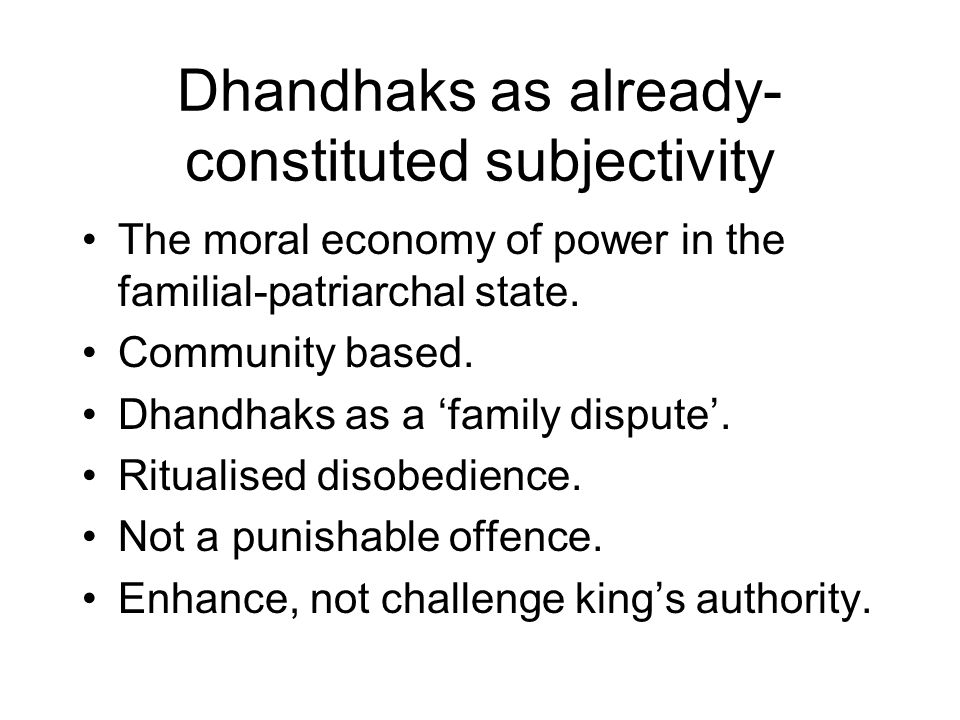 Dhandhaks as already- constituted subjectivity The moral economy of power in the familial-patriarchal state.