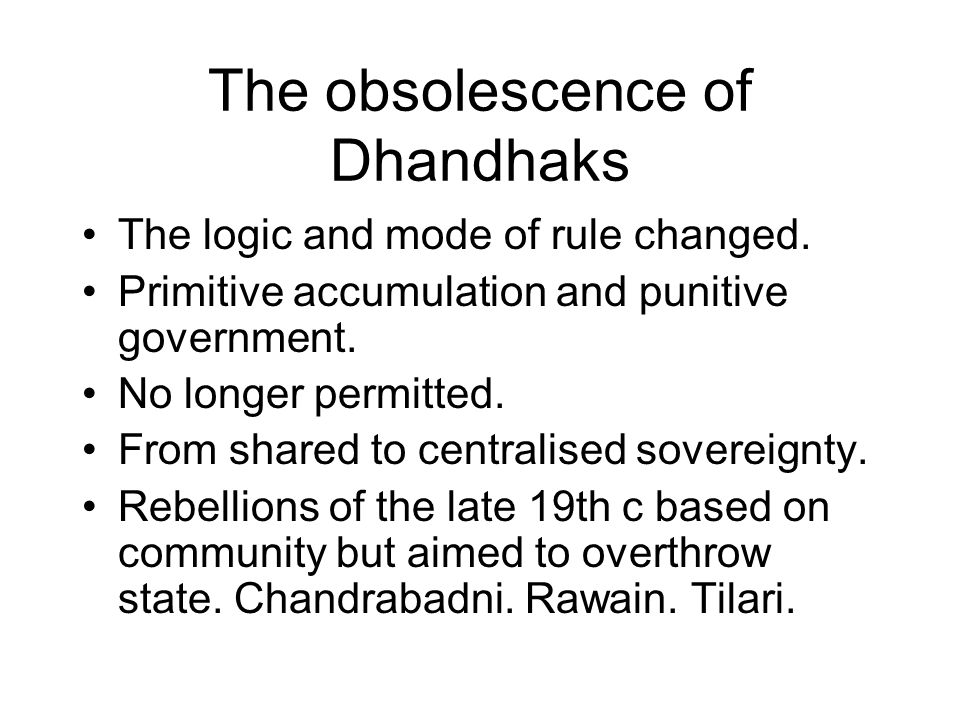 The obsolescence of Dhandhaks The logic and mode of rule changed.