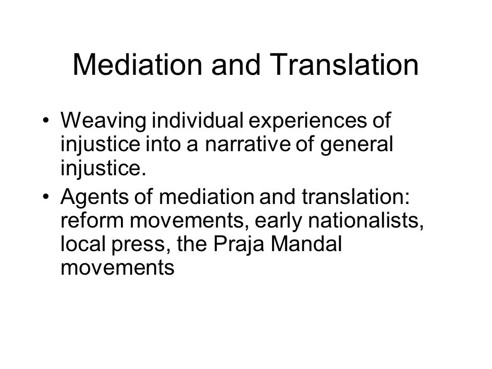 Mediation and Translation Weaving individual experiences of injustice into a narrative of general injustice.