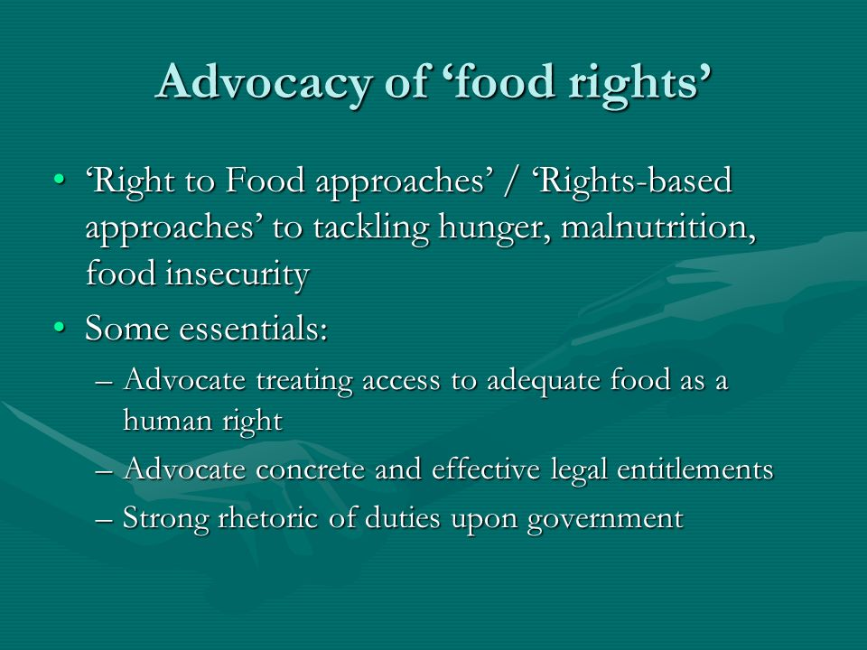Advocacy of food rights Right to Food approaches / Rights-based approaches to tackling hunger, malnutrition, food insecurityRight to Food approaches /