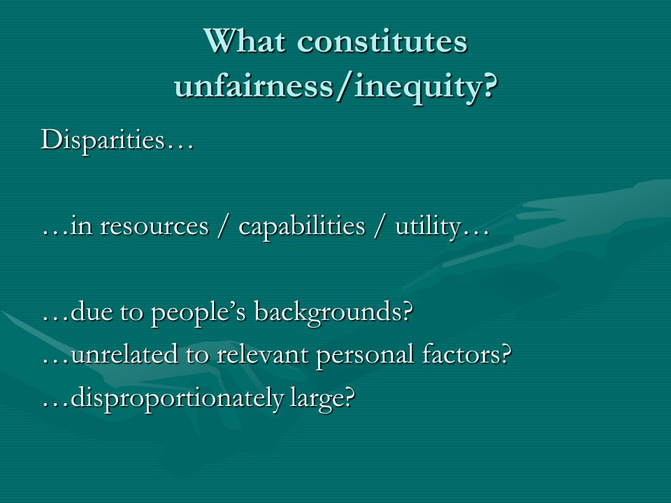 What constitutes unfairness/inequity? Disparities… …in resources / capabilities / utility… …due to peoples backgrounds? …unrelated to relevant persona