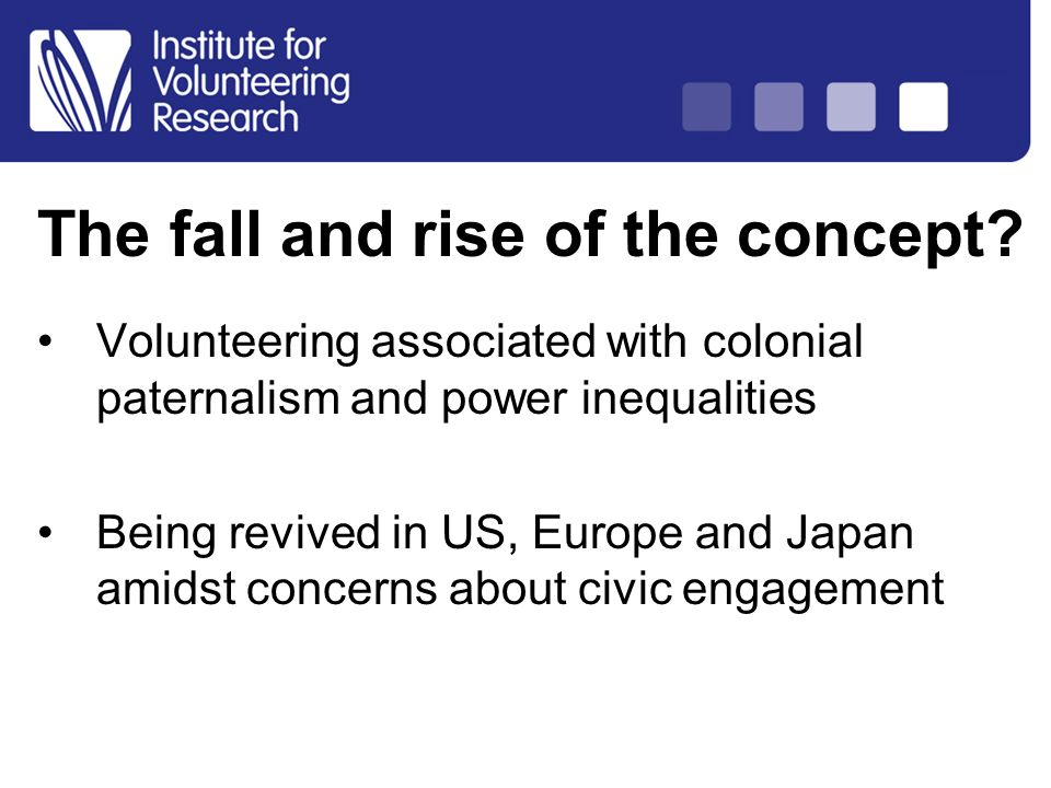 Structure of Country Analysis Volunteering associated with colonial paternalism and power inequalities Being revived in US, Europe and Japan amidst concerns about civic engagement The fall and rise of the concept?