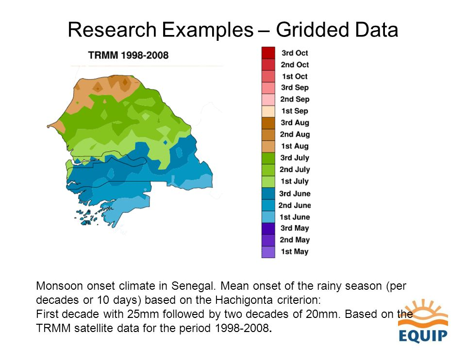 Research Examples – Gridded Data Monsoon onset climate in Senegal. Mean onset of the rainy season (per decades or 10 days) based on the Hachigonta cri