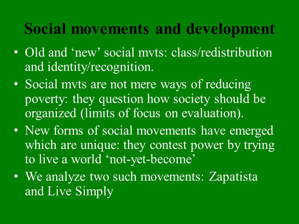 Social movements and development Old and new social mvts: class/redistribution and identity/recognition.