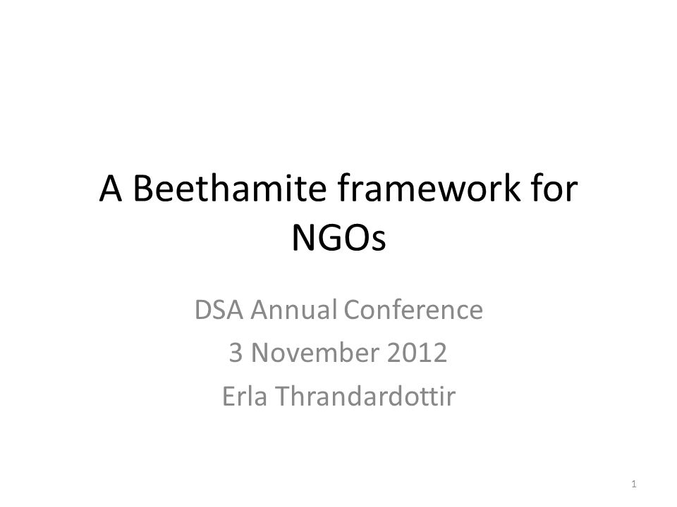 A Beethamite framework for NGOs DSA Annual Conference 3 November 2012 Erla Thrandardottir 1