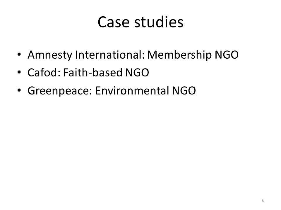 Case studies Amnesty International: Membership NGO Cafod: Faith-based NGO Greenpeace: Environmental NGO 6