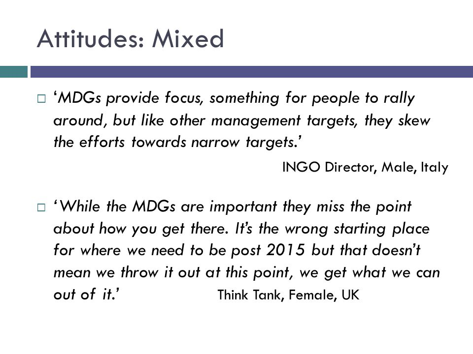 Attitudes: Mixed MDGs provide focus, something for people to rally around, but like other management targets, they skew the efforts towards narrow tar