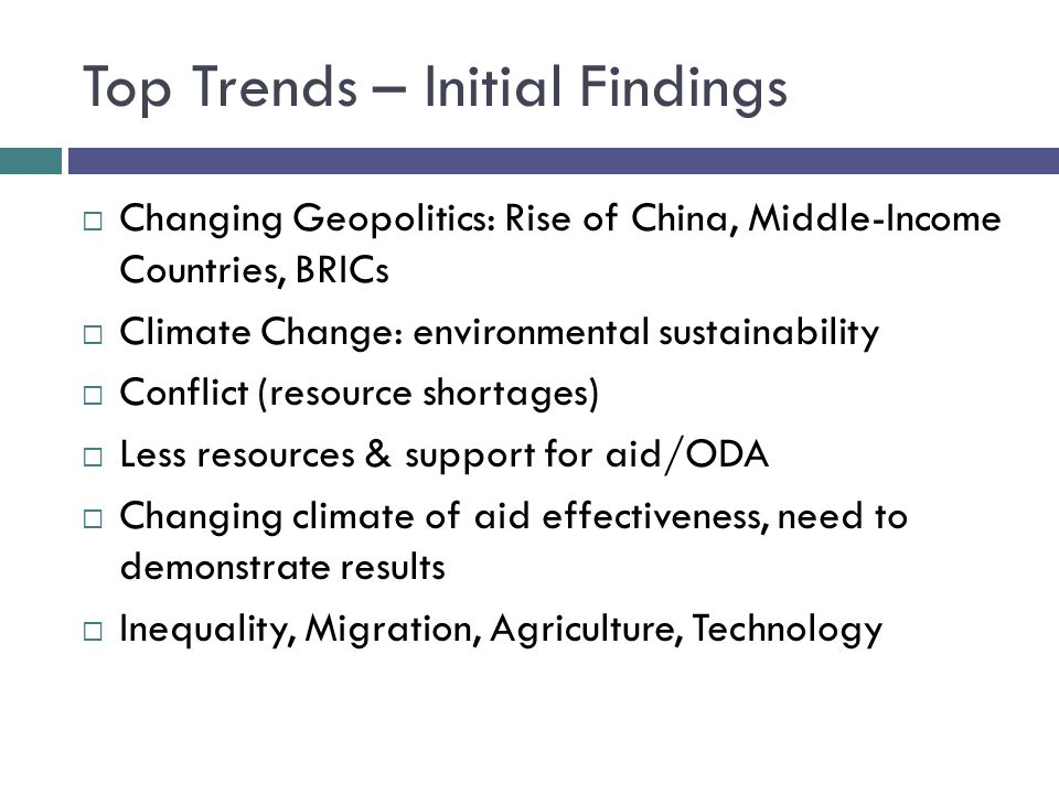 Top Trends – Initial Findings Changing Geopolitics: Rise of China, Middle-Income Countries, BRICs Climate Change: environmental sustainability Conflic