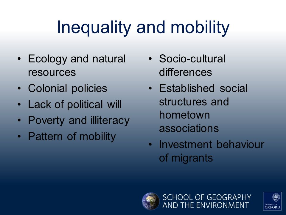 Inequality and mobility Ecology and natural resources Colonial policies Lack of political will Poverty and illiteracy Pattern of mobility Socio-cultural differences Established social structures and hometown associations Investment behaviour of migrants