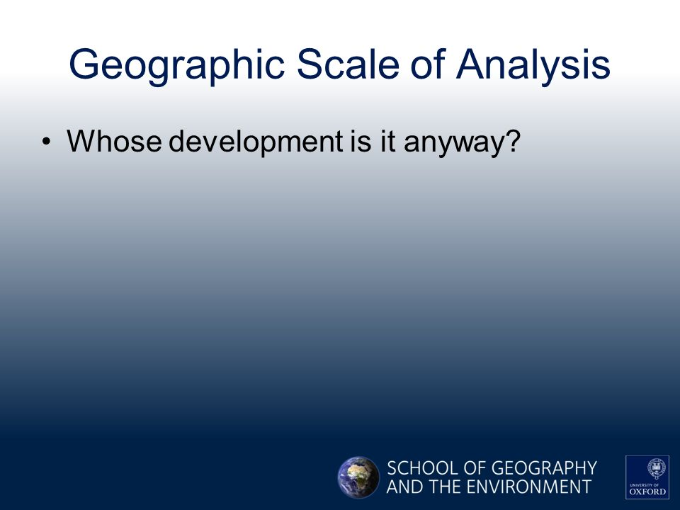 Geographic Scale of Analysis Whose development is it anyway