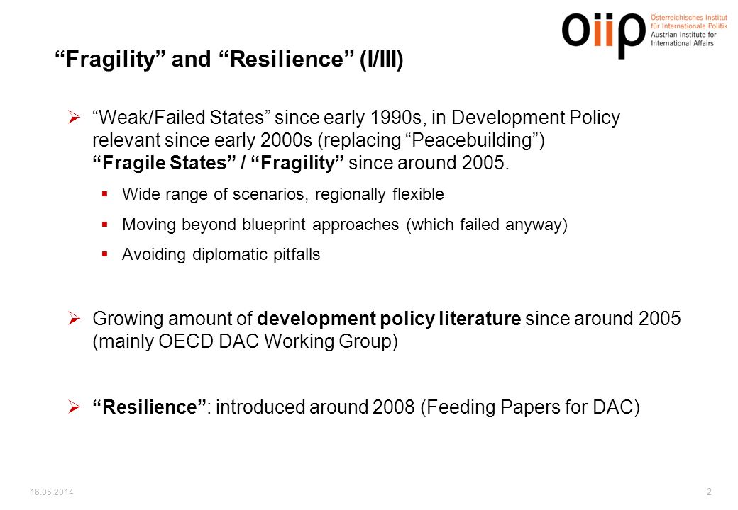 16.05.2014 2 Weak/Failed States since early 1990s, in Development Policy relevant since early 2000s (replacing Peacebuilding) Fragile States / Fragility since around 2005.