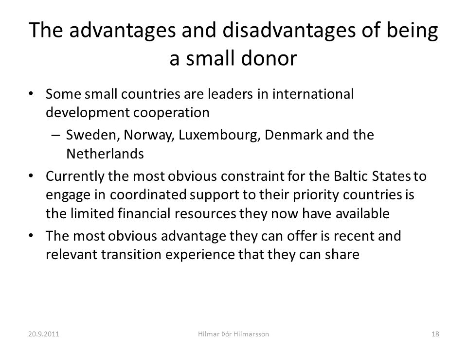 The advantages and disadvantages of being a small donor Some small countries are leaders in international development cooperation – Sweden, Norway, Lu