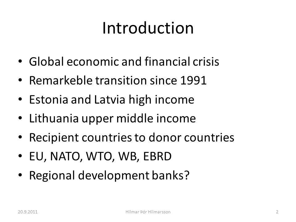 Introduction Global economic and financial crisis Remarkeble transition since 1991 Estonia and Latvia high income Lithuania upper middle income Recipi