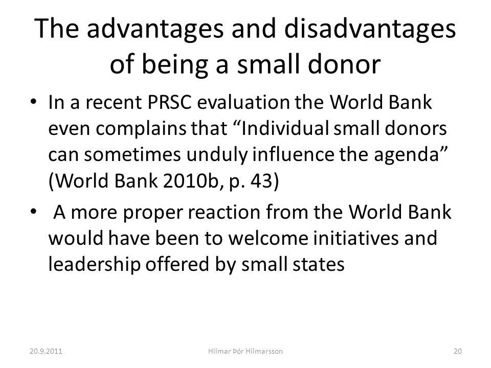 The advantages and disadvantages of being a small donor In a recent PRSC evaluation the World Bank even complains that Individual small donors can som