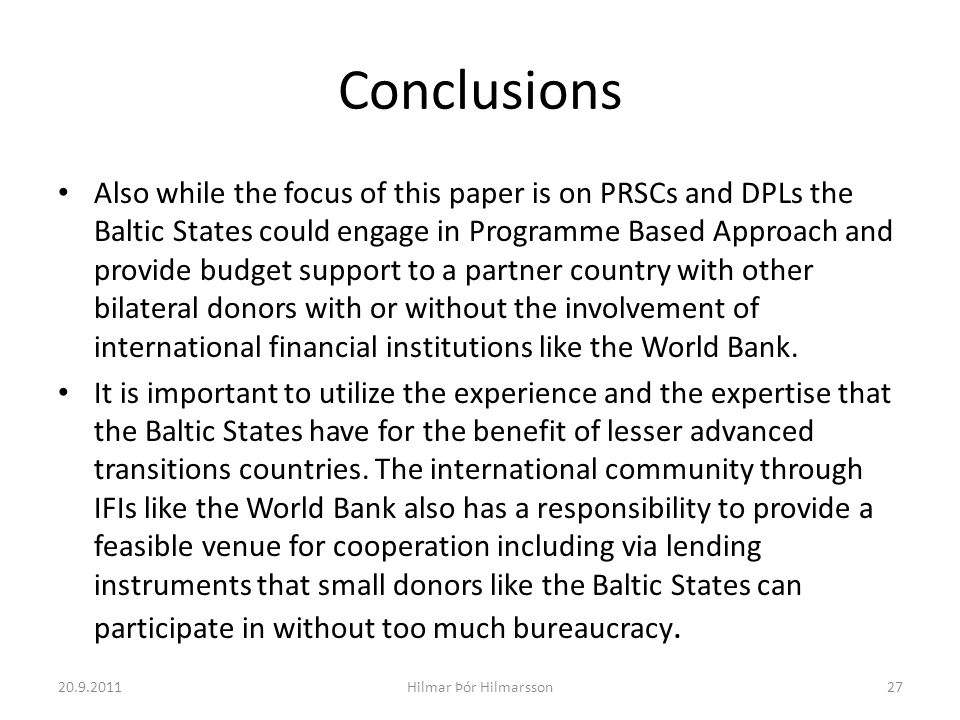 Conclusions Also while the focus of this paper is on PRSCs and DPLs the Baltic States could engage in Programme Based Approach and provide budget supp