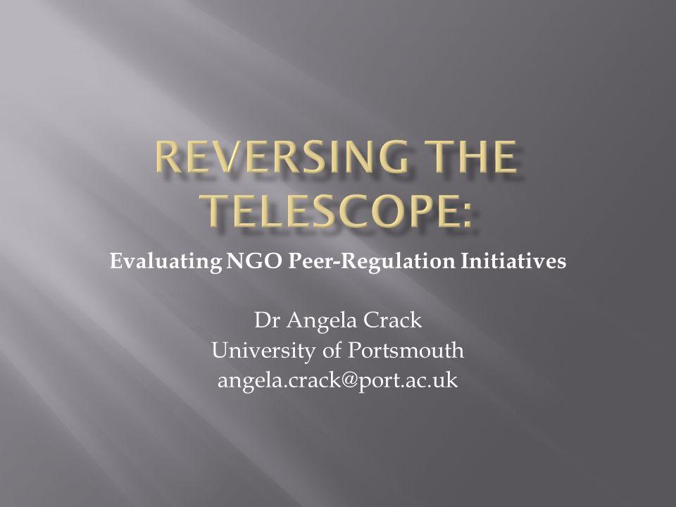 Evaluating NGO Peer-Regulation Initiatives Dr Angela Crack University of Portsmouth angela.crack@port.ac.uk