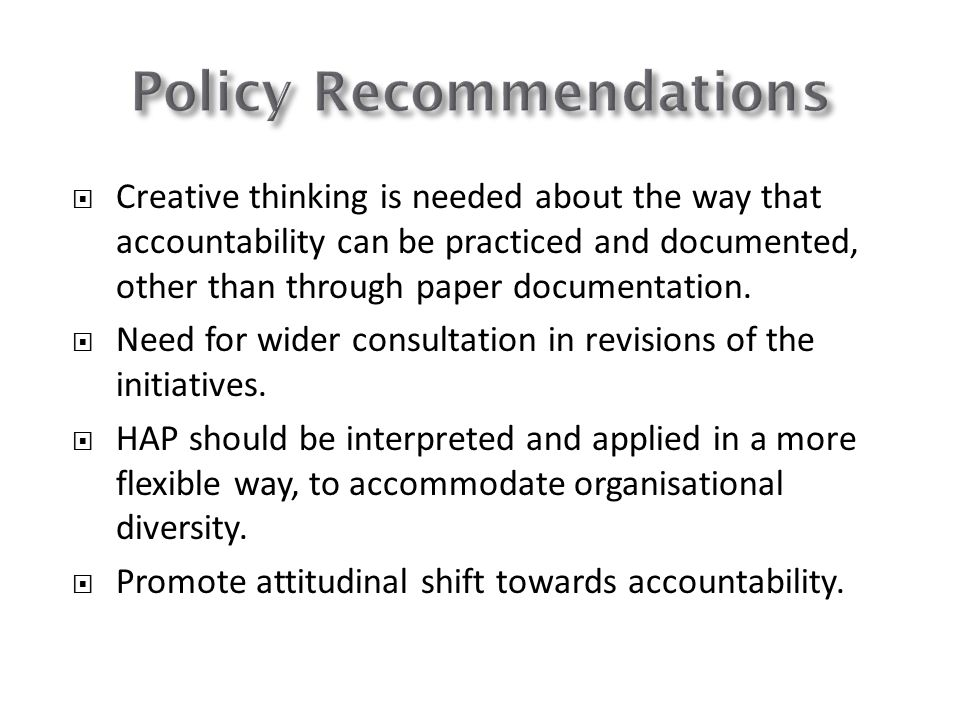 Creative thinking is needed about the way that accountability can be practiced and documented, other than through paper documentation. Need for wider