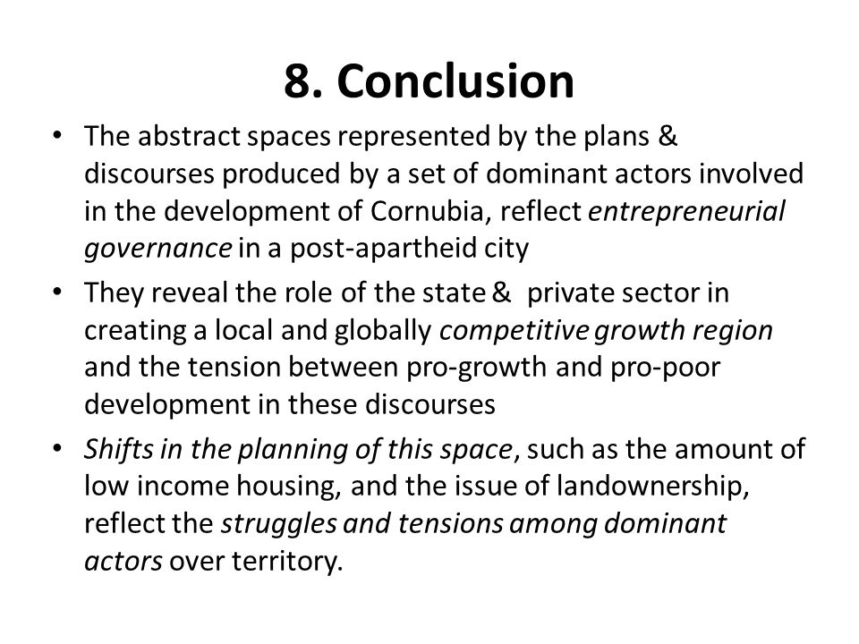 8. Conclusion The abstract spaces represented by the plans & discourses produced by a set of dominant actors involved in the development of Cornubia,