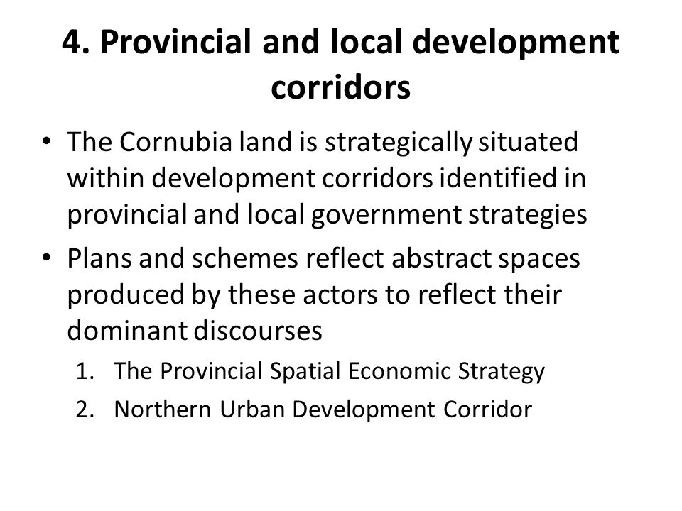 4. Provincial and local development corridors The Cornubia land is strategically situated within development corridors identified in provincial and lo