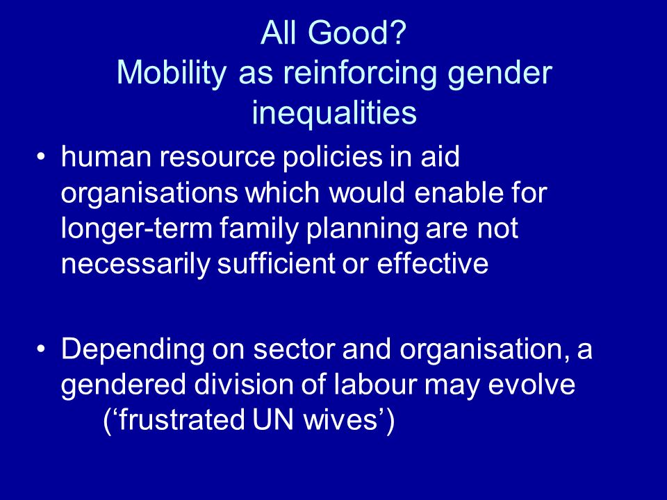 All Good? Mobility as reinforcing gender inequalities human resource policies in aid organisations which would enable for longer-term family planning