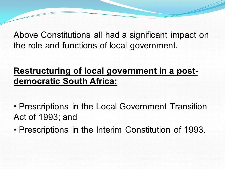 Above Constitutions all had a significant impact on the role and functions of local government.