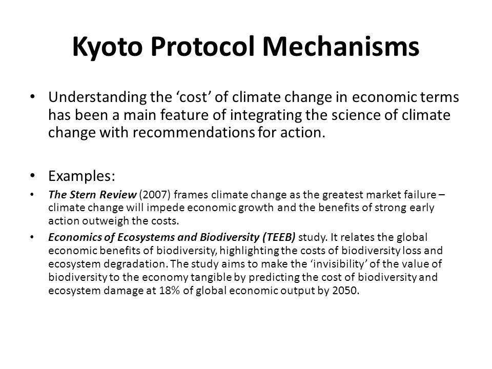Kyoto Protocol Mechanisms Understanding the cost of climate change in economic terms has been a main feature of integrating the science of climate change with recommendations for action.