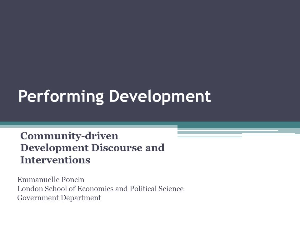 Performing Development Community-driven Development Discourse and Interventions Emmanuelle Poncin London School of Economics and Political Science Government Department