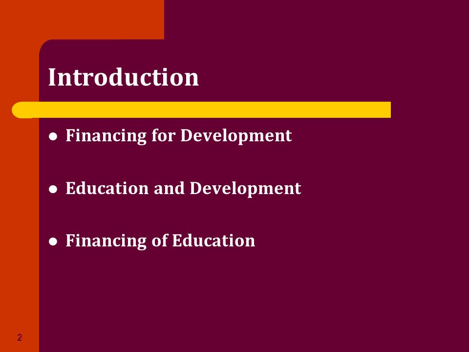 Introduction Financing for Development Education and Development Financing of Education 2