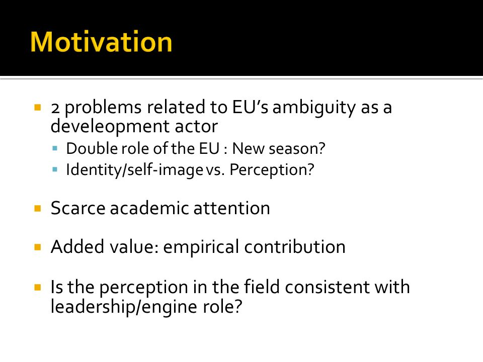 2 problems related to EUs ambiguity as a develeopment actor Double role of the EU : New season.
