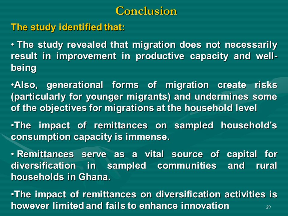 29Conclusion The study identified that: The study revealed that migration does not necessarily result in improvement in productive capacity and well-