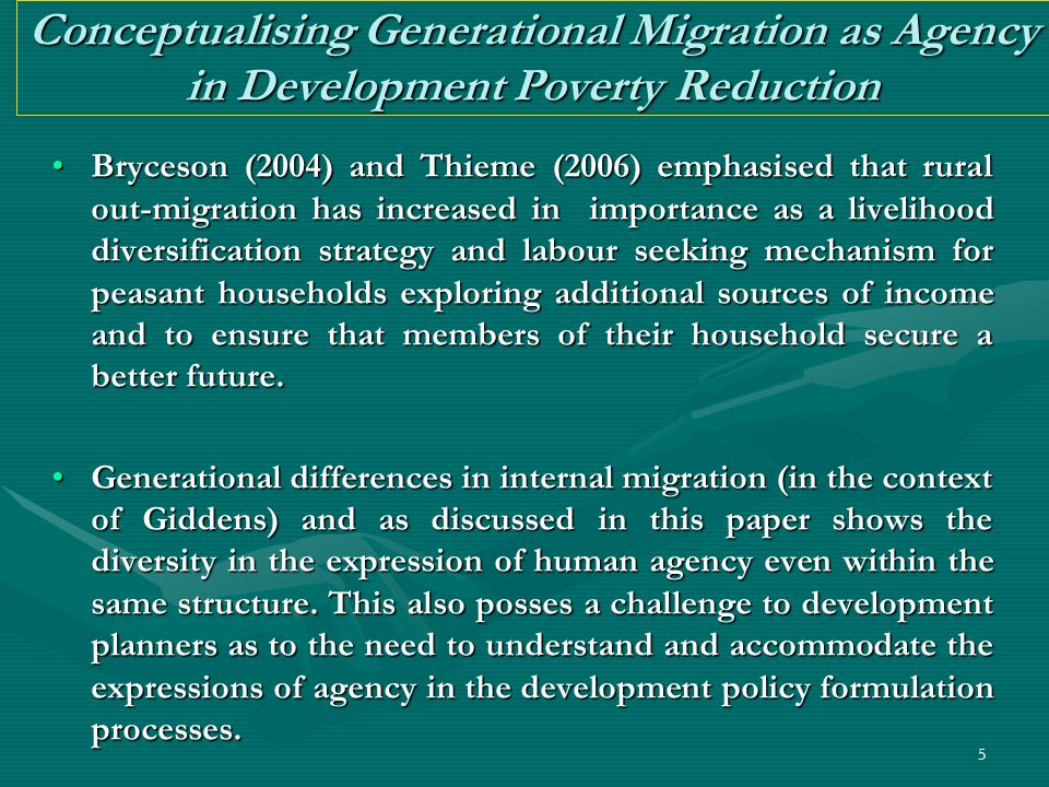5 Conceptualising Generational Migration as Agency in Development Poverty Reduction Bryceson (2004) and Thieme (2006) emphasised that rural out-migrat