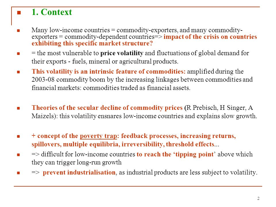 2 1. Context Many low-income countries = commodity-exporters, and many commodity- exporters = commodity-dependent countries=> impact of the crisis on