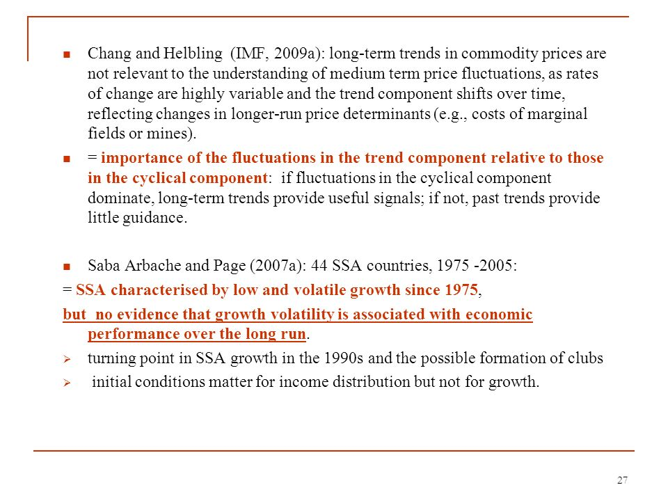 Chang and Helbling (IMF, 2009a): long-term trends in commodity prices are not relevant to the understanding of medium term price fluctuations, as rate